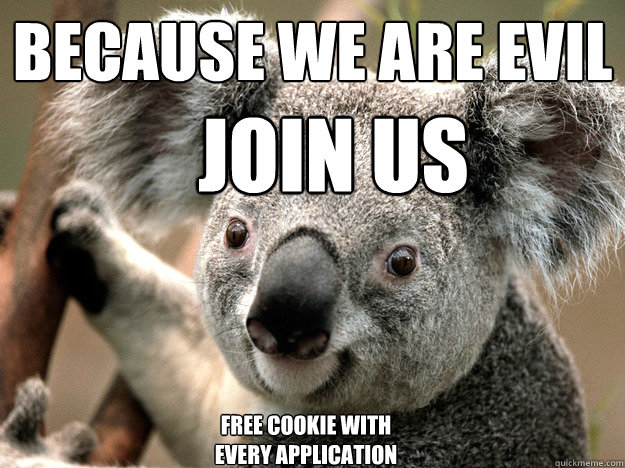 BECAUSE WE ARE EVIL JOIN US Free cookie with every application