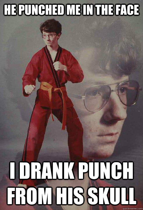 He punched me in the face I drank punch from his skull - He punched me in the face I drank punch from his skull  Karate Kyle