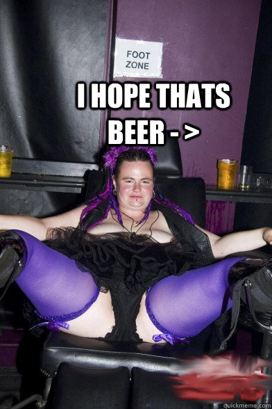 I HOPE THATS BEER - > - FAT FETISH GOTH CAPTION ...