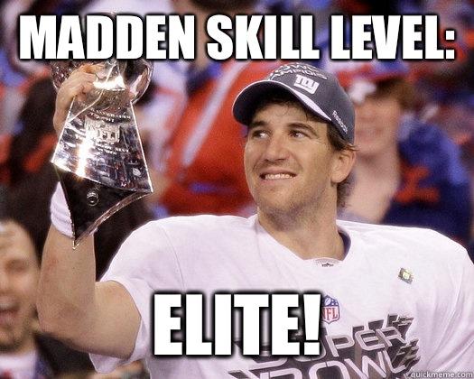 Madden skill level: ELIte! - Madden skill level: ELIte!  Eli Manning Most Interesting Quarterback
