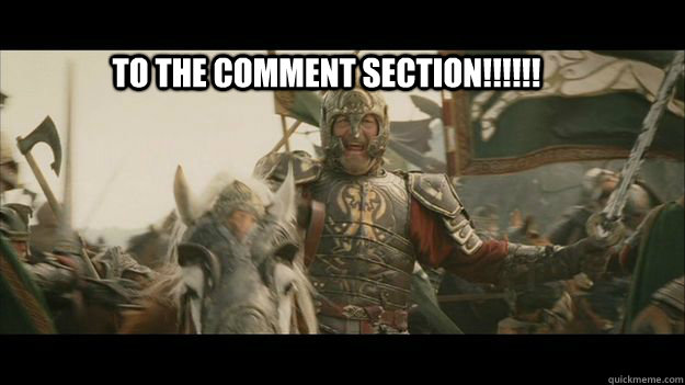 TO THE COMMENT SECTION!!!!!! - TO THE COMMENT SECTION!!!!!!  When I dont understand a post.