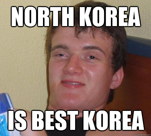 North Korea Is best Korea - North Korea Is best Korea  10 Guy