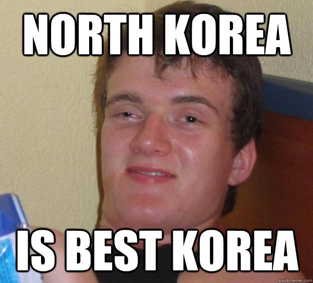 North Korea Is best Korea - North Korea Is best Korea  10 Guy