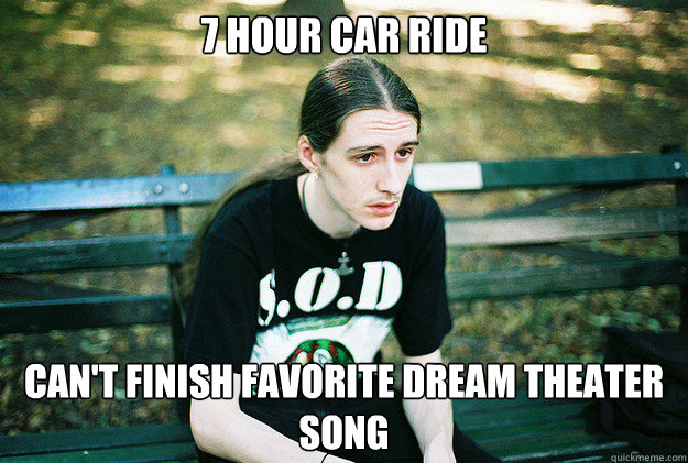 7 Hour Car Ride Can't finish favorite Dream Theater song  First World Metal Problems