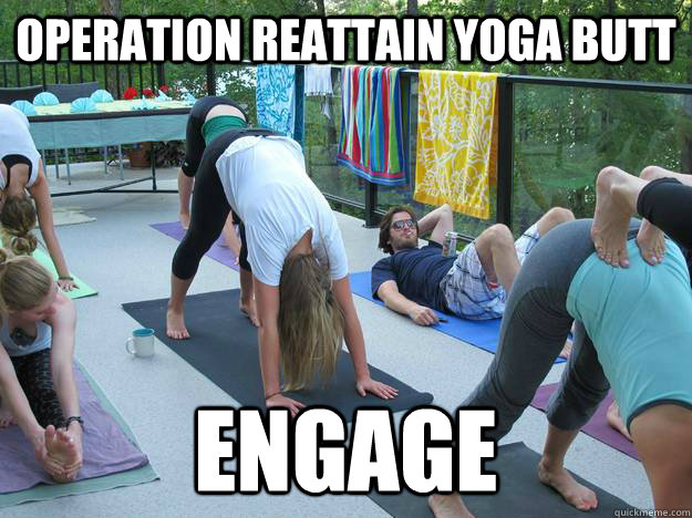 Operation reattain yoga butt Engage