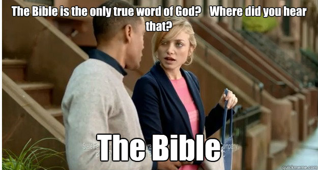 The Bible is the only true word of God?    Where did you hear that? The Bible - The Bible is the only true word of God?    Where did you hear that? The Bible  circle of logic