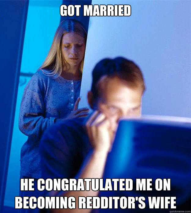 Got married He congratulated me on becoming Redditor's wife - Got married He congratulated me on becoming Redditor's wife  Redditors Wife