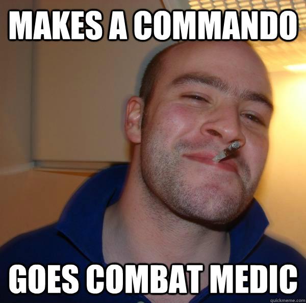 eacaa63ee5f9f82db2384bb297537a278ea78bd4db6f5f644414a6c8b187619f makes a commando goes combat medic misc quickmeme