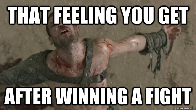 That feeling you get after winning a fight