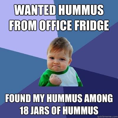 Wanted Hummus from office fridge Found My hummus among 18