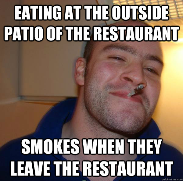 eating at the outside patio of the restaurant  smokes when they leave the restaurant  - eating at the outside patio of the restaurant  smokes when they leave the restaurant   Misc