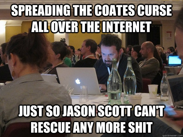 Spreading the Coates curse all over the internet Just so Jason Scott can't rescue any more shit  Plotting Tom Coates