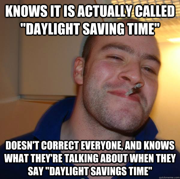 Funny Meme About Daylight Savings : Knows it is actually called quot daylight saving time doesn t