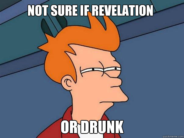not sure if revelation or drunk  Futurama Fry