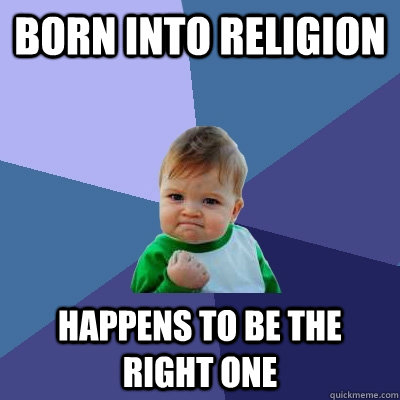 Born into religion happens to be the right one - Born into religion happens to be the right one  Success Kid