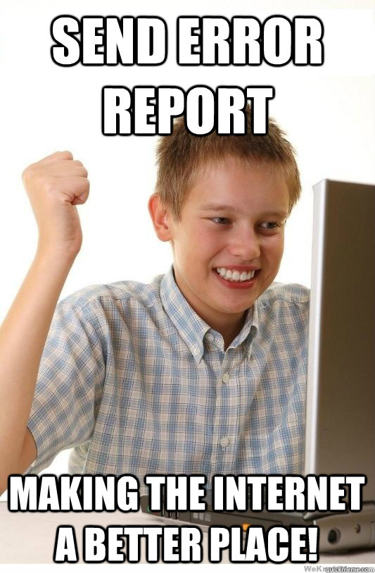 Send Error Report Making the internet a better place! - Send Error Report Making the internet a better place!  First Day On Internet Kid