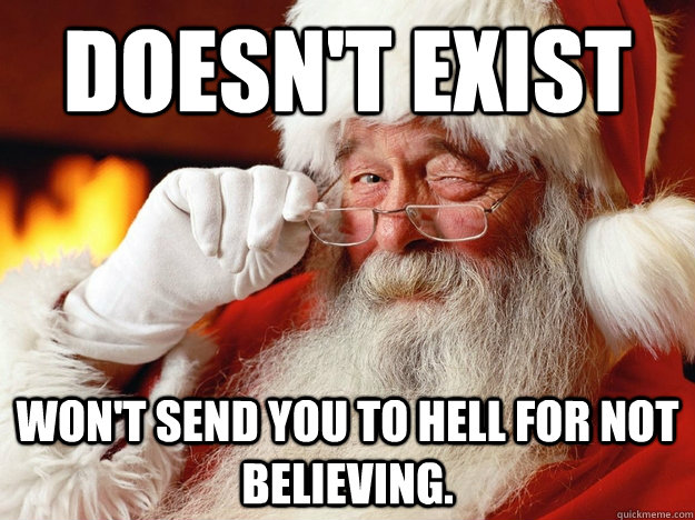 Doesn't exist Won't send you to hell for not believing.