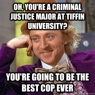 eaf208ffa3bb7ceb4254667c15f2916cbb91e8c698c331e88d3124a61988995c oh, you're a criminal justice major at tiffin university? you're