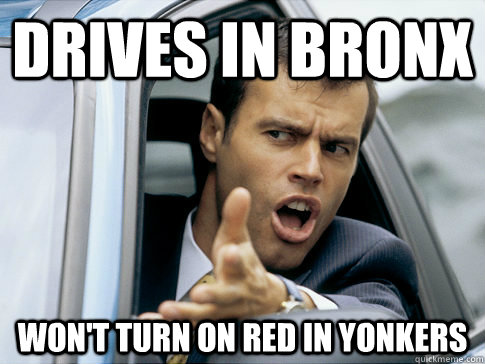 drives in bronx won't turn on red in yonkers - drives in bronx won't turn on red in yonkers  Asshole driver