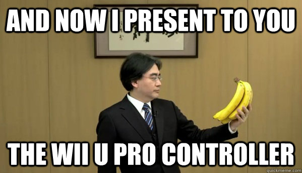 And now I present to you the wii u pro controller  Nintendo Banana