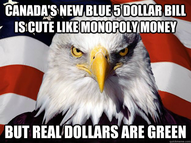canada's new blue 5 dollar bill is cute like monopoly money but real dollars are green - canada's new blue 5 dollar bill is cute like monopoly money but real dollars are green  One-up America