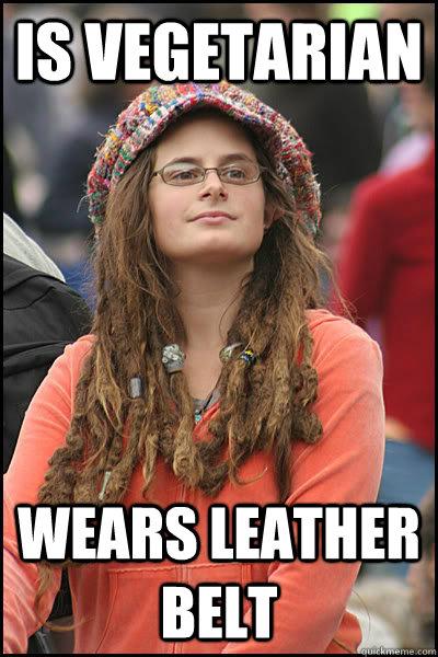 Is Vegetarian  wears leather belt - Is Vegetarian  wears leather belt  Bad Argument Hippie