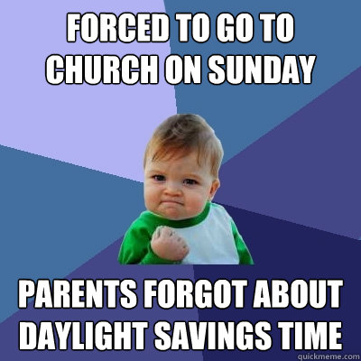Forced to go to church on Sunday Parents forgot about daylight savings time - Forced to go to church on Sunday Parents forgot about daylight savings time  Success Kid