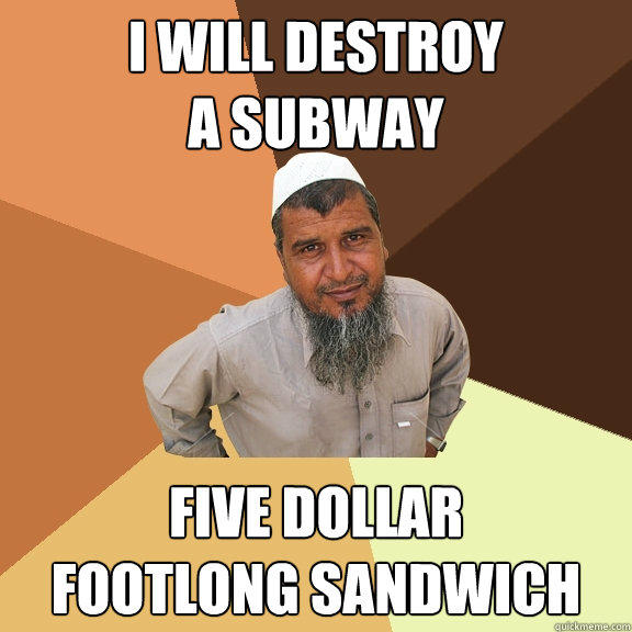 I will destroy a subway five dollar footlong sandwich - I will destroy a subway five dollar footlong sandwich  Ordinary Muslim Man