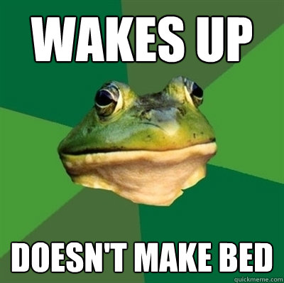wakes up doesn't make bed