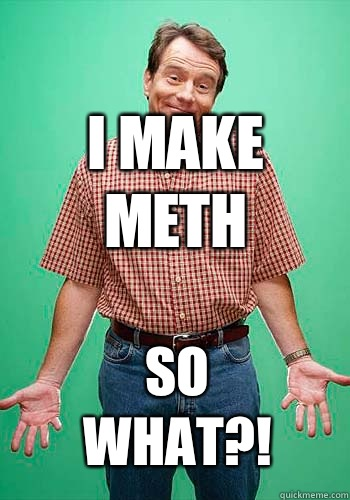 I make meth So what?!