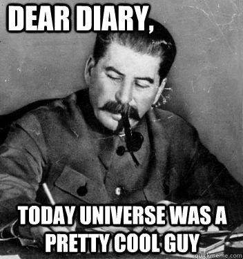 dear diary, Today Universe was a pretty cool guy - dear diary, Today Universe was a pretty cool guy  Stalins diary