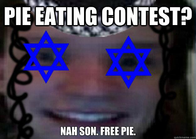 Pie Eating Contest Nah Son Free Pie Jew Edward Quickmeme
