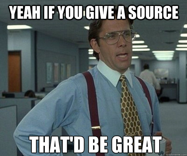 Yeah if you give a source That'd be great - Yeah if you give a source That'd be great  that would be great