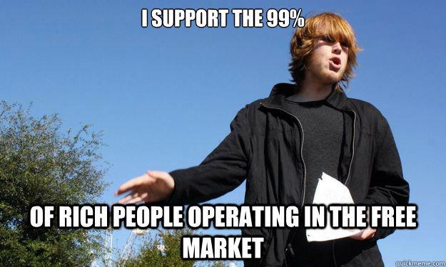 I support the 99% of rich people operating in the free market