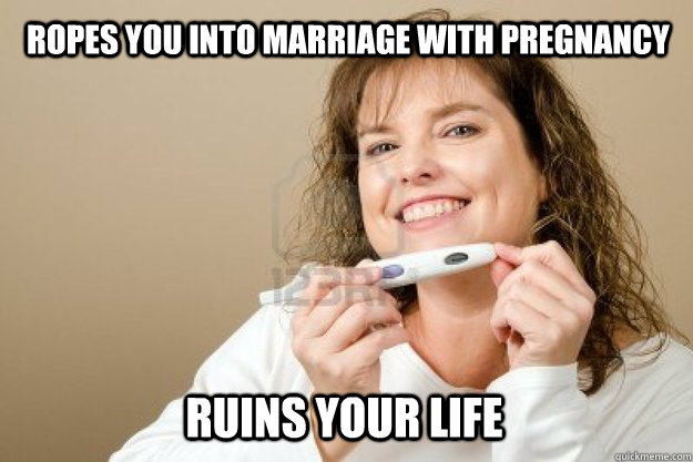 ropes you into marriage with pregnancy Ruins your life - ropes you into marriage with pregnancy Ruins your life  Good Girl College Conservative