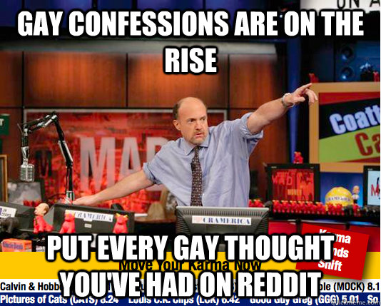 Gay confessions are on the rise Put every gay thought you've had on reddit - Gay confessions are on the rise Put every gay thought you've had on reddit  Mad Karma with Jim Cramer