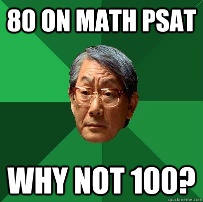 80 On Math Psat Why Not 100 High Expectations Asian Father