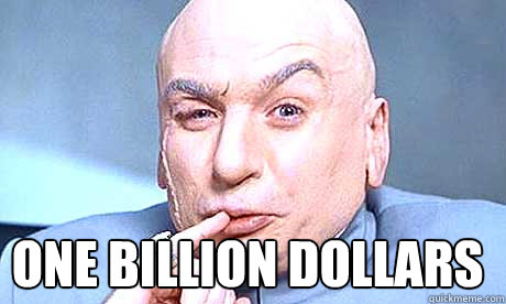 One BILLION dollars  dr-evil