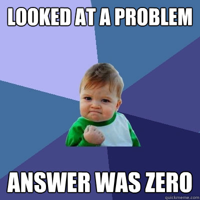 Looked at a problem answer was zero  Success Kid