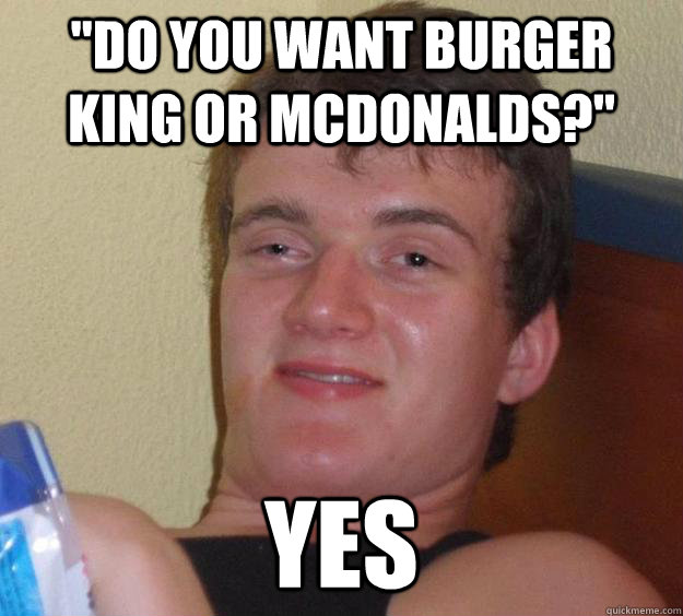 quot do you want burger king or mcdonalds quot yes 10
