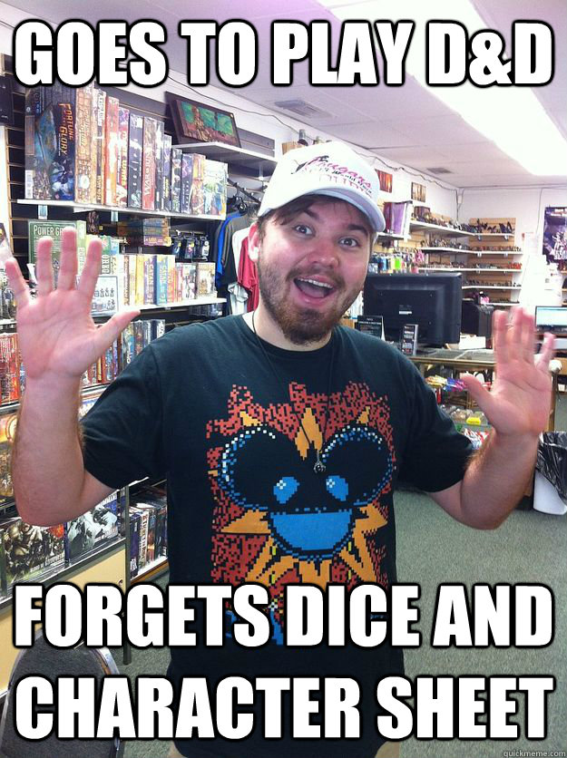 Funniest Meme Characters : Goes to play d forgets dice and character sheet misc