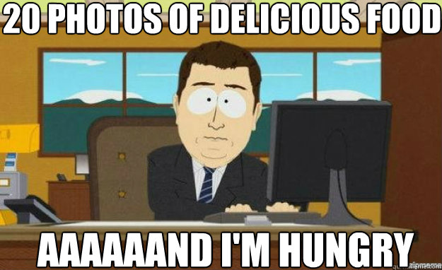 20 photos of delicious food AAAAAAND I'M HUNGRY - 20 photos of delicious food AAAAAAND I'M HUNGRY  aaaand its gone