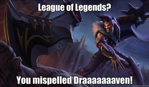 League of Legends? You mispelled Draaaaaaaven! - League of Legends? You mispelled Draaaaaaaven!  Good Guy Draven