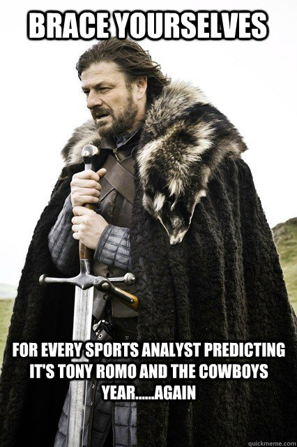 Brace yourselves for Every sports analyst predicting it's Tony Romo and the cowboys year......again