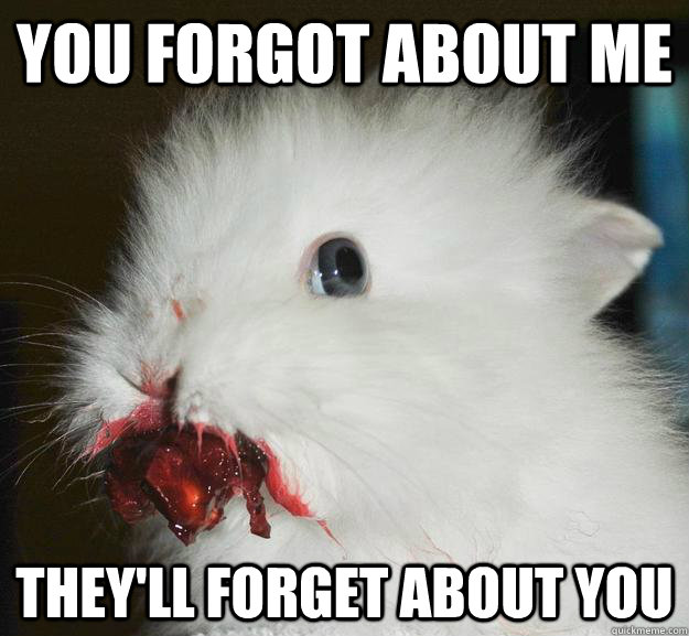 you forgot about me they'll forget about you - you forgot about me they'll forget about you  Murder Bunny