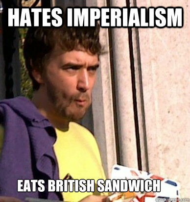 Hates Imperialism Eats British Sandwich - Hates Imperialism Eats British Sandwich  Irish Imperialist