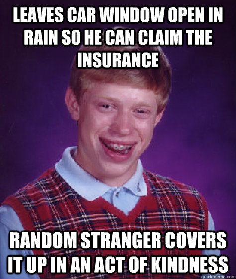 leaves car window open in rain so he can claim the insurance random stranger covers it up in an act of kindness - leaves car window open in rain so he can claim the insurance random stranger covers it up in an act of kindness  Misc