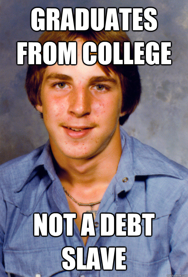 Graduates from college not a debt slave - Graduates from college not a debt slave  Old Economy Steven