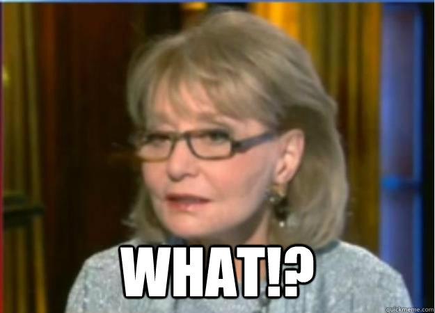 What!?  Incredulous Barbara Walters