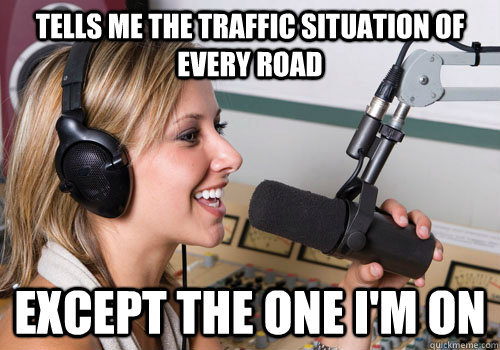 tells me the traffic situation of every road except the one i'm on